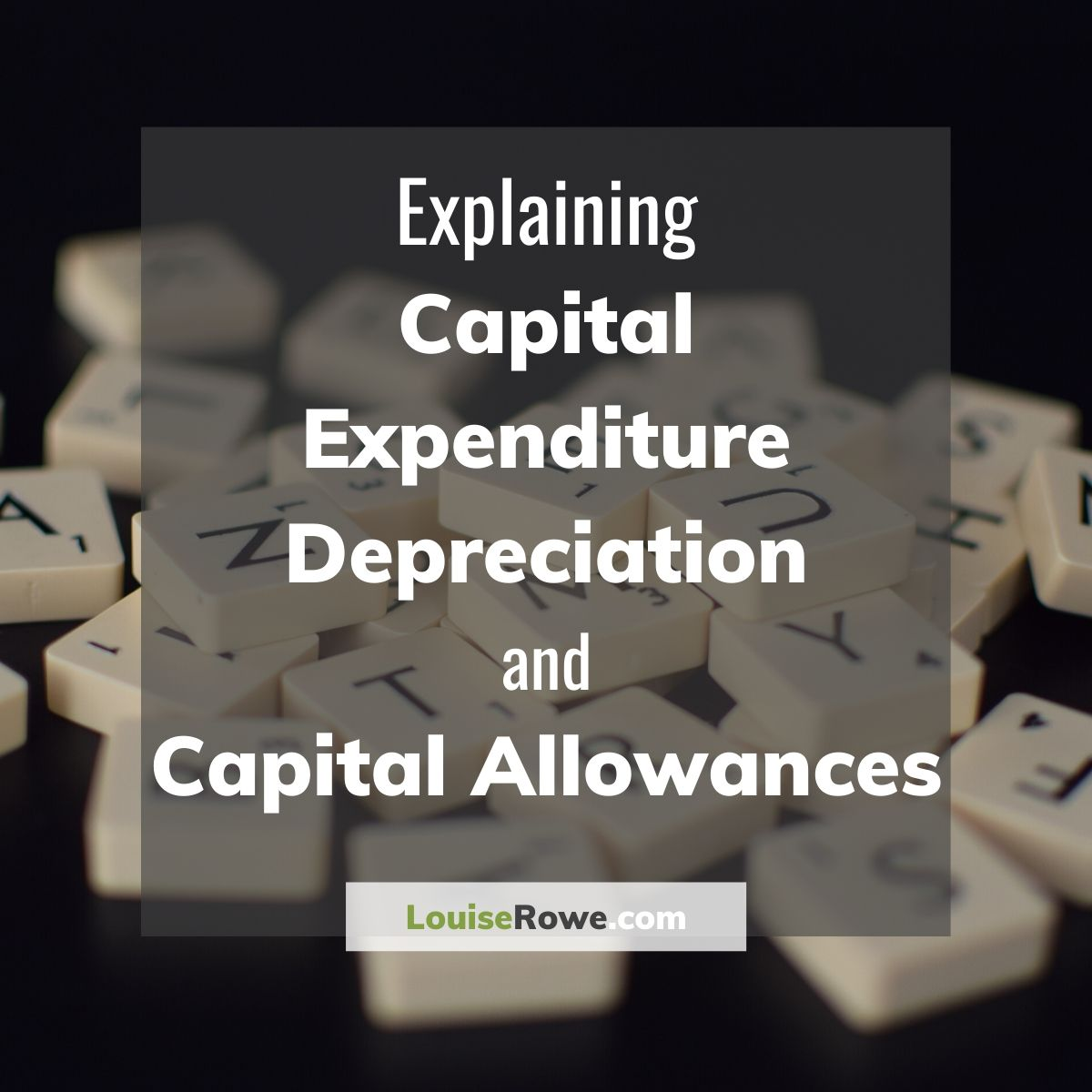 Explaining Capital Expenditure Depreciation and Capital Allowances (title). Photo credit © L Rowe 2020