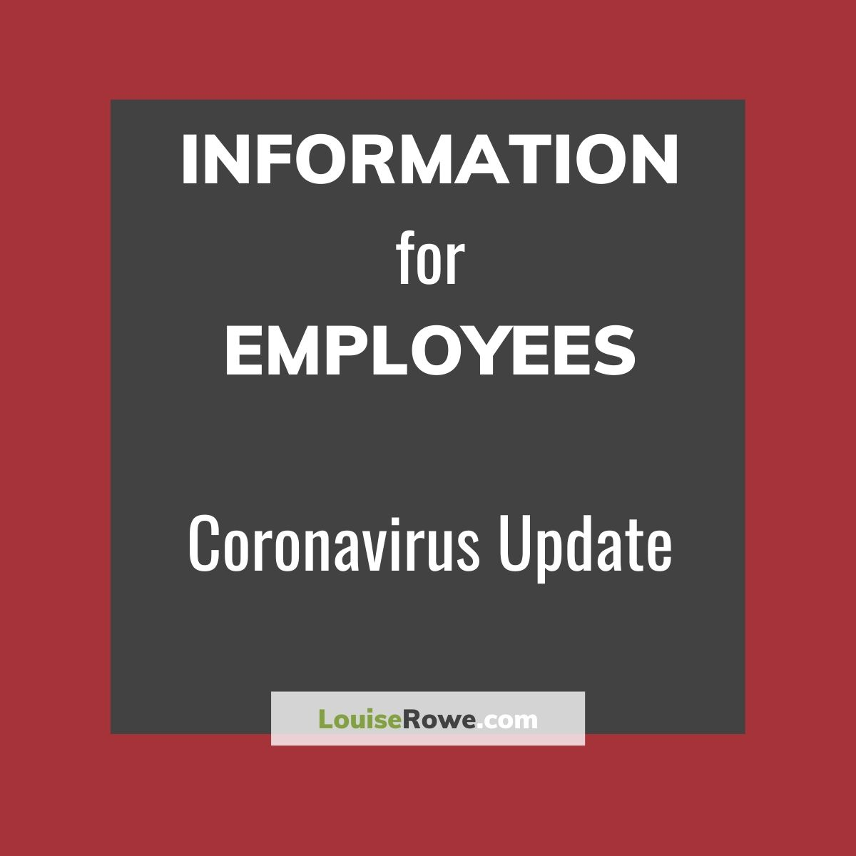 Information for Employees Coronavirus (title). Photo credit © L Rowe 2020