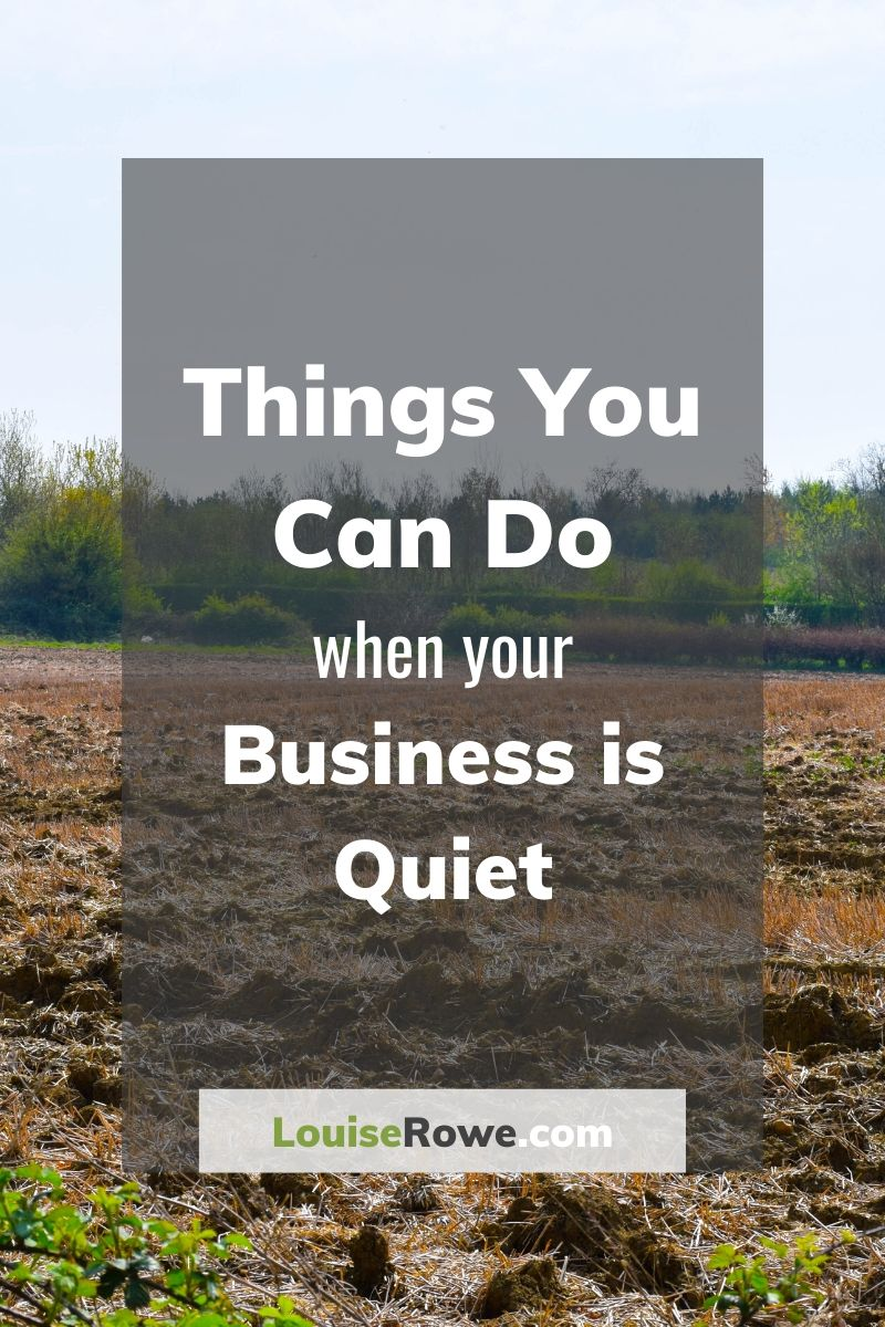 Things you can do when your business is quiet (pin). Photo credit © L Rowe 2020