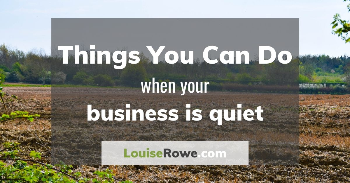 Things you can do when your business is quiet (wide). Photo credit © L Rowe 2020